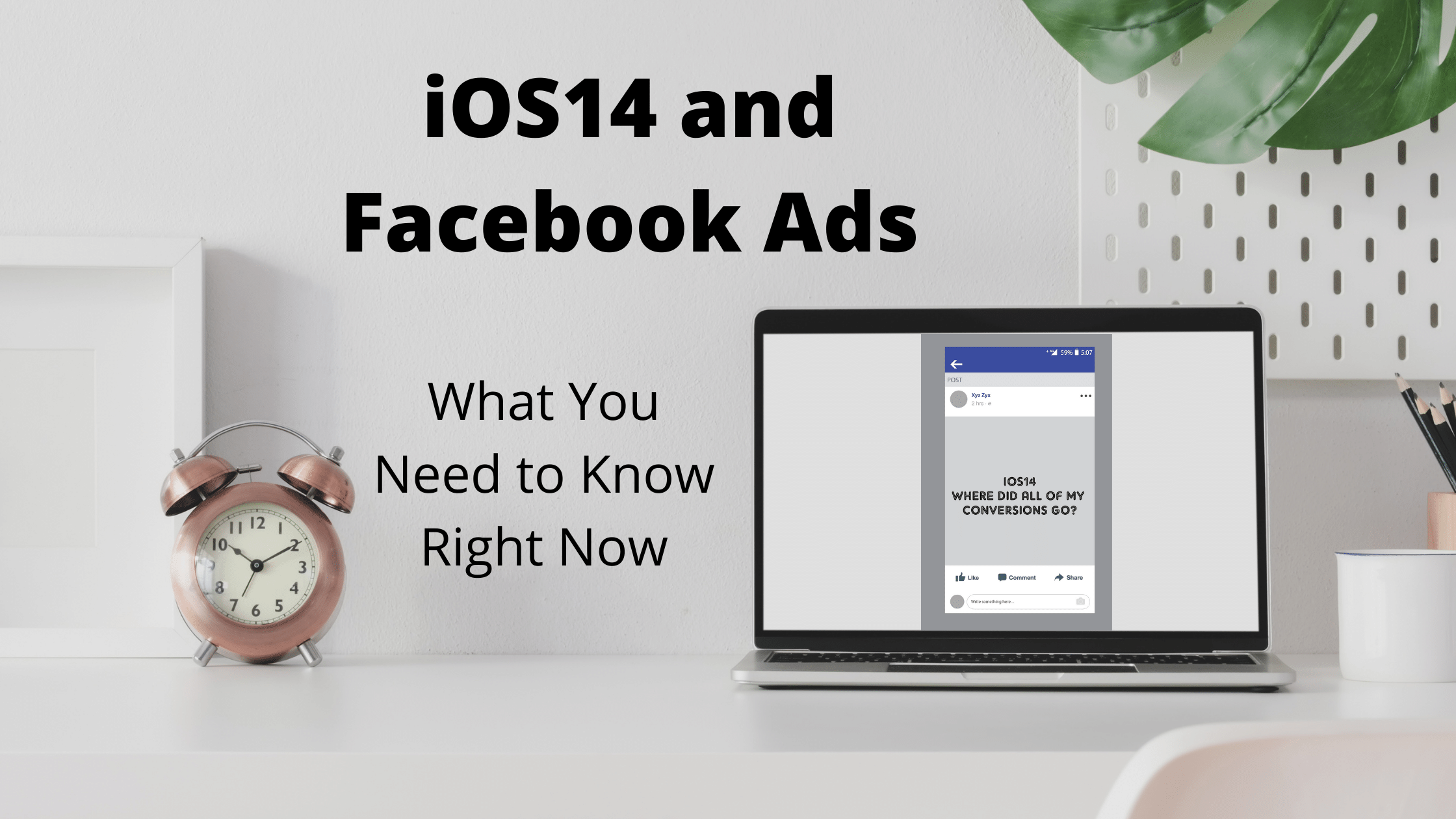 iOS14 and Facebook Ads - What You Need to Know Right Now